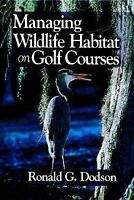 Managing Wildlife Habitat on Golf Courses by Ronald G. Dodson (2000, Hardcover)