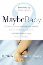 Maybe Baby : 28 Writers Tell the Truth about Skepticism, Infertility, Baby Lust…