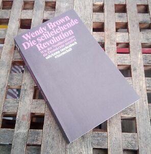 Wendy Brown: Die schleichende Revolution Wie Neoliberalismus Demokratie zerstört