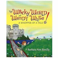 The Wacky World of Wendy White! : A Whopper of a Tale by Barbara Ann Bonilla...