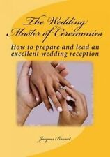 The Wedding Master Ceremenies: How Prepare Lead an Exce by Brunet, MR Jacques