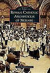 Roman Catholic Archdiocese Of Newark (images Of America): By Alan Bernard Del...