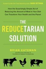The Reducetarian Solution : How the Surprisingly Simple Act of Reducing the...