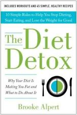 The Diet Detox: Why Your Diet Is Making You Fat and What to Do about It: 10: New
