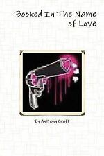 Booked in the Name of Love by Anthony Craft (2010, Paperback)