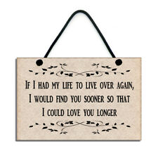 If I Had My Life To Live Over Again, I Would Find You Sooner Romantic Plaque 140
