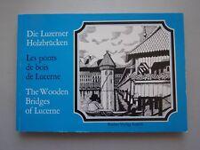 Die Luzerner Holzbrücken = Les ponts de bois de Lucerne = The wooden bridges of