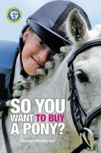 NEW **SO YOU WANT TO BUY A PONY ~A GUIDE TO CHOOSING A PONY**THE PONY CLUB BOOK