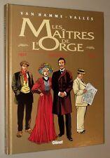 VAN HAMME - VALLÈS LES MAÎTRES DE L'ORGE INTÉGRALE I 1854-1932 GLÉNAT