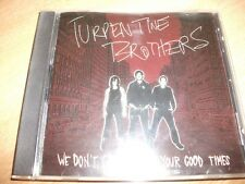 Turpentine Brothers: We Don't Care About Your Good Times (CD Album 2005) NEW