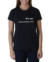 Ladies We Out Harriet Tubman 1849 T-shirt Civil Rights Justice Freedom Tee Shirt