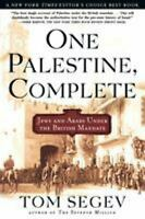 One Palestine, Complete : Jews and Arabs under the British Mandate Tom Segev