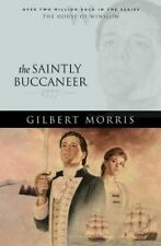 The Saintly Buccaneer: 1777 (The House of Winslow #5) by Morris, Gilbert
