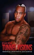 Tunnel Visions : Memoirs of a Mixed Martial Arts Champion by Ryan Bow (2013,...