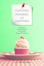 Cupcakes, Pinterest, and Ladyporn: Feminized Popular Culture in the Early Twenty