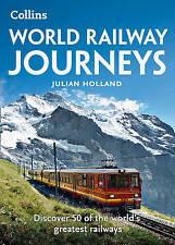 World Railway Journeys: Discover 50 of the world's greatest railways, Holland, J