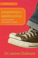 Preparing for Adolescence: How to Survive the Coming Years of Change by Dr. Jame