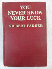 Gilbert Parker YOU NEVER KNOW YOUR LUCK A.L. Burt Company c. 1914