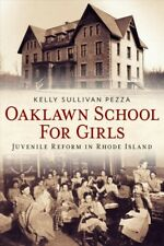 Oaklawn School for Girls : Juvenile Reform in Rhode Island, Paperback by Pezz...