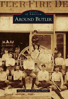 Around Butler [Images of America] [MO] [Arcadia Publishing]