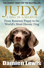 Judy: A Dog in a Million: From Runaway Puppy to the World's Most Heroic Dog, Lew