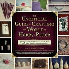The Unofficial Guide to Crafting the World of Harry Potter: 30 Magical Crafts fo