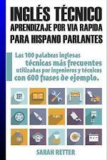 Ingles Tecnico: Aprendizaje Por Via Rapida para Hispano Parlantes : Las 100...