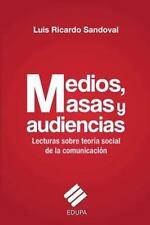 Medios, Masas y Audiencias : Lecturas Sobre Teoria Social de la Comunicacion...