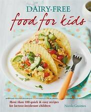 Dairy-Free Food for Kids: More Than 100 Quick and Easy Recipes for Lactose...
