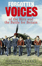 Forgotten Voices of the Blitz and the Battle For Britain: A New History in...