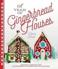 A Year of Gingerbread Houses : Making and Decorating Gingerbread Houses for All