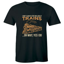 I Don't Always Stop and Look At Trains Oh Wait Yes I Do Mens T-Shirt Funny Humor