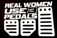 REAL WOMEN USE 3 PEDALS DECAL STICKER TRUCK FORD CHEVY DODGE VW JDM HONDA MAZDA