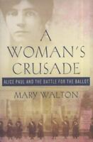 A Woman's Crusade: Alice Paul And The Battle For The Ballot: By Mary Walton