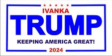 Trump, IVANKA Bumper Sticker  2024 Keeping America Great!