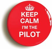 KEEP CALM I'M THE PILOT FUNNY BADGE BUTTON PIN (1inch/25mm diameter) AIRLINE