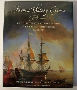 From a Watery Grave : The Disc & Excavation of La Salle's Shipwreck, La Belle HC