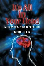 It's All in Your Head Managing Stress in Your Life by Duane Pajak (2013,...
