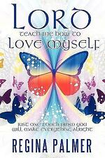 Lord Teach Me How to Love Myself : Just one touch from You will make...