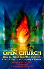 The Open Church: How to Bring Back the Exciting Life of the 1st Century Church