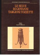 ARRIGONI TIZIANO LE SELVE DI TARGIONI TOZZETTI ED. BIBLIOGRAFICA 1989