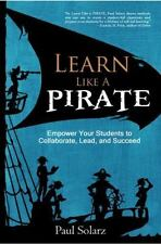 Learn Like a Pirate : Empowering Students to Become Collaborative Leaders by Pau