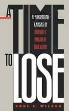 A Time to Lose: Representing Kansas in Brown v. Board of Education-ExLibrary