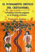 El Fundamento Erótico Del Cristianismo : Influencias Sexuales Paganas en la...