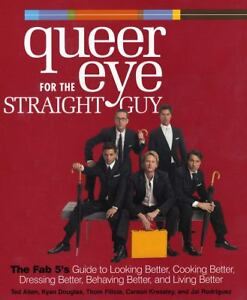 Queer Eye for the Straight Guy: The Fab 5's Guide to Looking Better, Cooking Bet