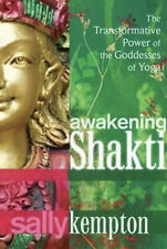 Awakening Shakti The Transformative Power of the Goddesses of Yoga Sally Kempton