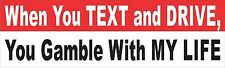 When You Text And Drive You Gamble With My Life Bumper Sticker Vinyl Decal aQ