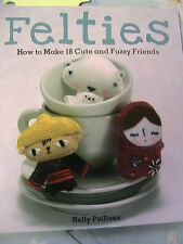 FELTIES~Nelly Pailloux~How to Make 18 Cute Fuzzy Friends~cloth art doll patterns