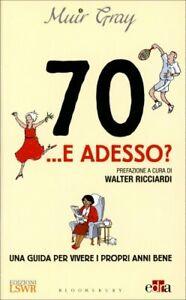 LIBRO 70... E ADESSO? UNA GUIDA PER VIVERE I PROPRI ANNI BENE - GRAY MUIR