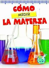 Cómo Medir la Materia (the Scoop about Measuring Matter) by Tracy N. Maurer...
